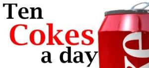 10 Cokes a Day